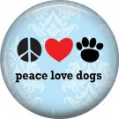 Peace Love Dogs, Dog is Love 1 Inch Pinback Button Badge Pin - 6144