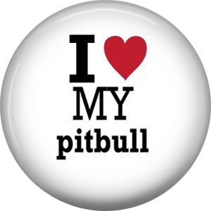 I Love My Pitbull, Dog is Love 1 Inch Pinback Button Badge Pin - 6151