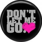 Don't Let Me Go on Black Background, 1 Inch Pinback Punk Princess Button Badge Pin - 0371