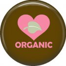 1 Inch Love Organic on Brown Background, Ecology Button Badge Pin - 1331