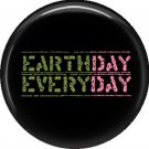 1 Inch Earth Day Every Day on Black Background, Ecology Button Badge Pin - 1339
