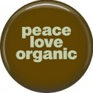 1 Inch Peace Love Organic in Green on Brown Background, Ecology Button Badge Pin - 1374