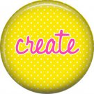 Create on Yellow Polka Dot Background, Inspirational Phrases Pinback Button Badge - 1377