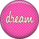 Dream on Fucshia Polka Dot Background, Inspirational Phrases Pinback Button Badge - 1381