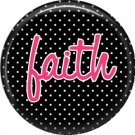 Faith on Black Polka Dot Background, Inspirational Phrases Pinback Button Badge - 1382