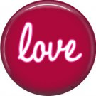 Love, Inspirational Phrases Pinback Button Badge - 1386