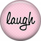 Laugh on Pink Background, Inspirational Phrases Pinback Button Badge - 1387