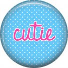 Cutie on Blue Polka Dot Background, Inspirational Phrases Pinback Button Badge - 1391