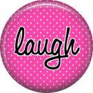 Laugh on Red Polka Dot Background, Inspirational Phrases Pinback Button Badge - 1396