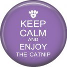 Keep Calm and Enjoy the Catnip, Cat is Love 1 Inch Pinback Button Badge Pin - 6164