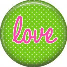 Love on Green Polka Dot Background, Inspirational Phrases Pinback Button Badge - 1401