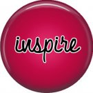 Inspire, Inspirational Phrases Pinback Button Badge - 1405