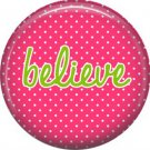 Believe on Fuchsia Polka Dot Background, Inspirational Phrases Pin Back Button Badge - 1415
