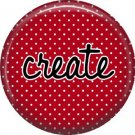 Create on Red Polka Dot Background, Inspirational Phrases Pin Back Button Badge - 1416