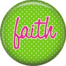 Faith on Green Polka Dot Background, Inspirational Phrases Pin Back Button Badge - 1420