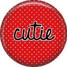 Cutie on Red Polka Dot Background, Inspirational Phrases Pin Back Button Badge - 1421