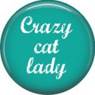 Crazy Cat Lady, Cat is Love 1 Inch Pinback Button Badge Pin - 6185