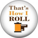 That's How I Roll, 1 Inch Photography Crafts and Hobbies Button Badge Pinback - 1425