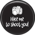 Hire Me to Shoot You! on Black, 1 Inch Photography Crafts and Hobbies Button Badge Pinback - 1428