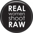 Real Women Shoot Raw on Black, 1 Inch Photography Crafts and Hobbies Button Badge Pinback - 1429