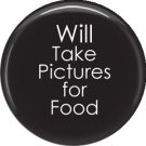 Will Take Pictures for Food, 1 Inch Photography Crafts and Hobbies Button Badge Pinback - 1436