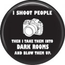 I Shoot People Then I Take Them Into Dark Rooms, 1 Inch Photography Button Badge Pinback - 1439