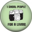 I Shoot People for a Living on Green, 1 Inch Photography Hobbies Button Badge Pinback - 1446
