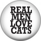 Real Men Love Cats, Cat is Love 1 Inch Pinback Button Badge Pin - 6199