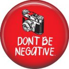 Don't Be Negative on Red, 1 Inch Photography Hobbies Button Badge Pinback - 1449