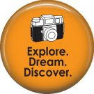 Explore Dream Discover, 1 Inch Photography Hobbies Button Badge Pinback - 1450