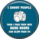 I Shoot People Take Them Into Dark Rooms, 1 Inch Photography Hobbies Button Badge Pinback - 1451