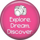 Explore Dream Discover on Pink, 1 Inch Photography Hobbies Button Badge Pinback - 1458