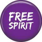 Free Spirit, 1 Inch Button Badge Pin of Fun Phrases - 1487