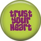Trust Your Heart, 1 Inch Pinback Button Badge Pin of Fun Phrases - 1494