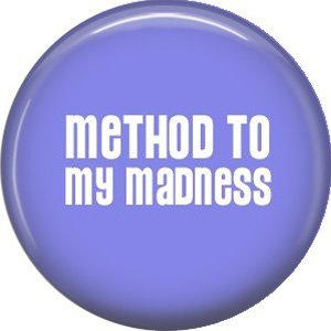 Method to my Madness, 1 Inch Pinback Button Badge Pin of Fun Phrases - 1497
