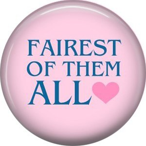 Fairest Of Them All, 1 Inch Pinback Button Badge Pin of Fun Phrases - 1499