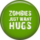 Zombies Just Want Hugs, 1 Inch Pinback Button Badge of Fun Phrases - 1508