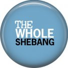 The Whole Shebang, 1 Inch Pinback Button Badge Pin of Fun Phrases - 1510