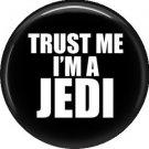 Trust Me I'm a Jedi, 1 Inch Pinback Button Badge Pin of Fun Phrases - 1511