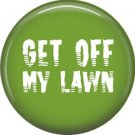 Get Off My Lawn, 1 Inch Button Badge Pin of Fun Phrases - 1518