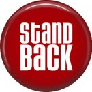 Stand Back, 1 Inch Button Badge Pin of Fun Phrases - 1531