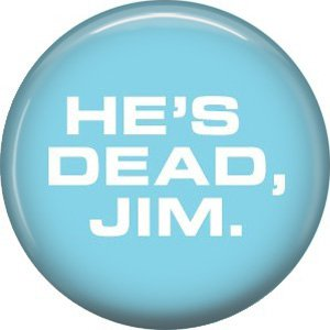 He's Dead Jim, 1 Inch Button Badge Pin of Star Trek Fun Phrases - 1532