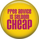 Free Advice is Seldom Cheap, 1 Inch Button Badge Pin of Fun Phrases - 1535