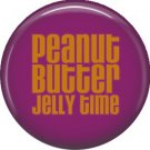 Peanut Butter Jelly Time, 1 Inch Button Badge Pin of Fun Phrases - 1543
