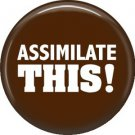 Assimilate This! 1 Inch Button Badge Pin of Star Trek Fun Phrases - 1553