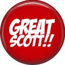 Great Scott!!, 1 Inch Button Badge Pin of Fun Phrases - 1557