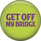 Get Off My Bridge, 1 Inch Button Badge Pin of Star Trek Fun Phrases - 1559