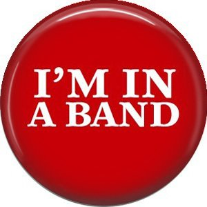 I'm in a Band, 1 Inch Button Badge Pin of Fun Phrases - 1563