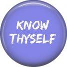 Know Thyself, 1 Inch Button Badge Pin of Fun Phrases - 1568