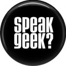 Speak Geek? 1 Inch Button Badge Pin of Fun Phrases - 1570